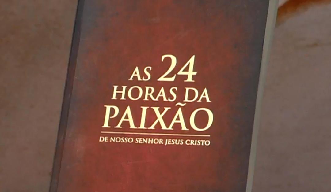 """Saiba como meditar """"As 24 Horas da Paixão de Nosso Senhor Jesus Cristo"""""""