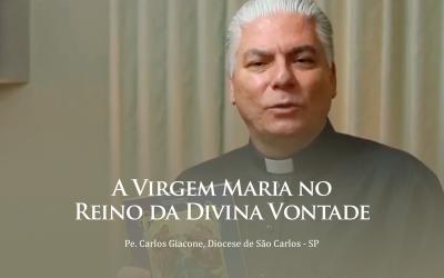 A Virgem Maria no Reino da Divina Vontade – Padre Carlos Giacone