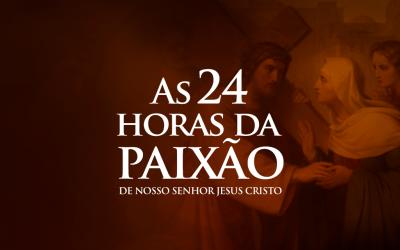 Convite para as 24 Horas da Paixão – 2021
