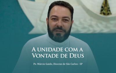 A unidade com a Vontade de Deus – Pe. Márcio Gaido | #Video02