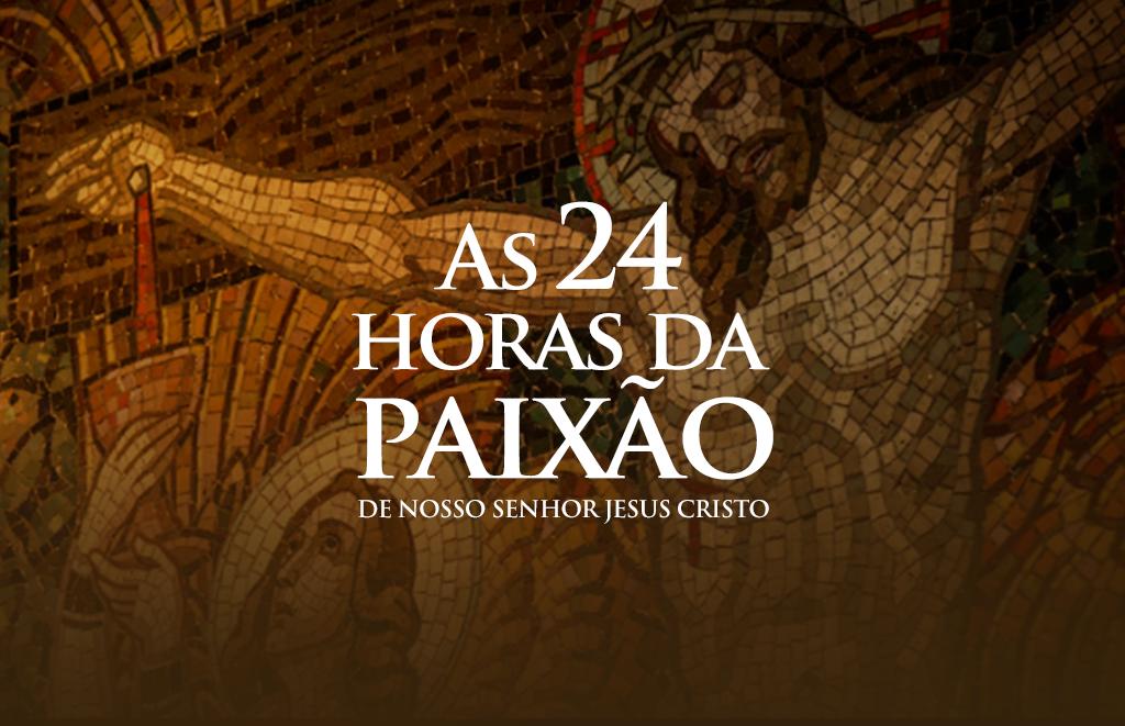 """Mobilização para a meditação de """"As 24 Horas da Paixão de Nosso Senhor Jesus Cristo"""",  no mês de julho"""